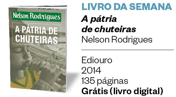 LIVRO DA SEMANA - A pátria de chuteiras - Nelson Rodrigues (Foto: Divulgação)
