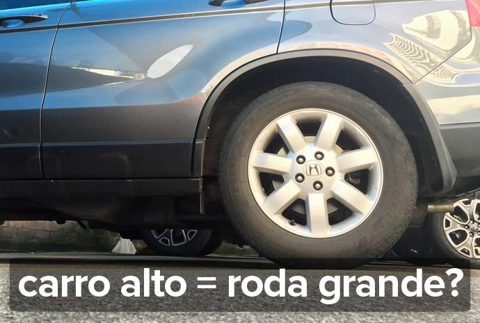Nem sempre carro alto requer roda grande