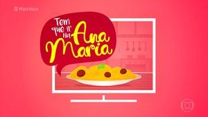Tem que ir na Ana Maria (Foto: TV Globo)