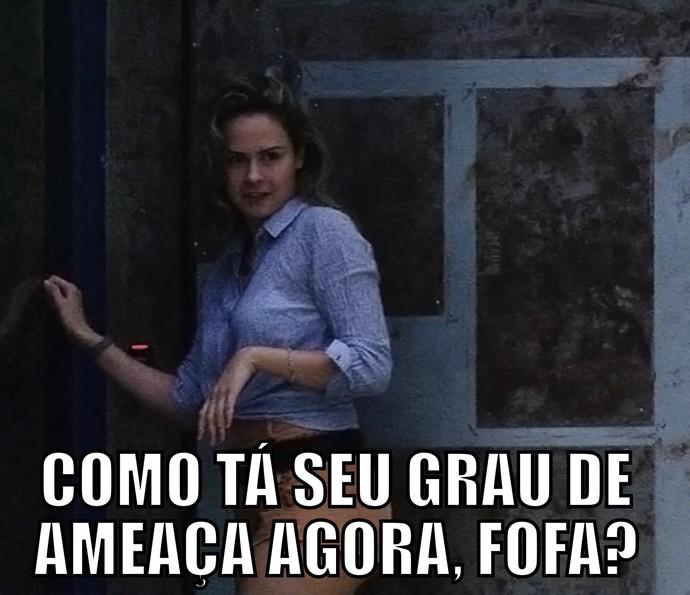 Como tá seu grau de ameaça agora, fofa? (Foto: TV Globo)