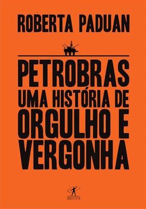 Livro Petrobras - Uma história de orgulho e vergonha