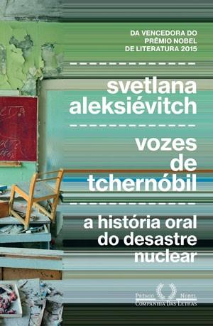 Capa da edição brasileira de 'Vozes de Tchernóbil', primeiro livro de Svetlana Alexiévitch publicado no país (Foto: Divulgação/Companhia das Letras)