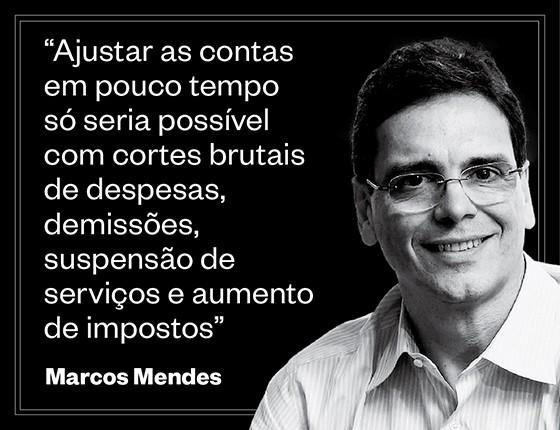 """Marcos Mendes: """"Ajustar as contas em pouco tempo só seria possível com cortes brutais de despesas, demissões, suspensão de serviços e aumento de impostos"""" (Foto: Celso Junior/Ed. Globo)"""