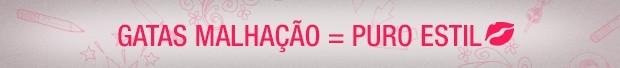 Header Estilo Gatas de Malhação  (Foto: Malhação / TV Globo)
