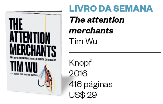 LIVRO DA SEMANA - The attention merchants - Tim Wu (Foto: Divulgação)