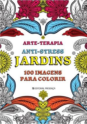 Arte-Terapia Anti-Stress Jardins – 100 imagens para colorir Autor: coletânea Editora: Editorial Presença (Foto: Divulgação)