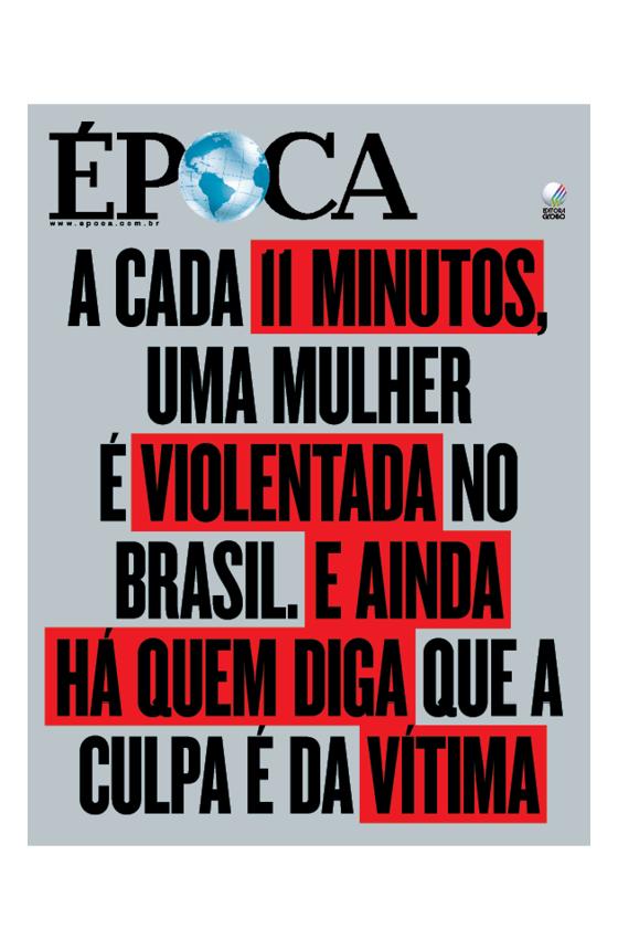 Revista ÉPOCA - capa da edição 937 - A cada 11 minutos, uma mulher é violentada no Brasil. E ainda há quem diga que a culpa é da vítima (Foto: Revista ÉPOCA / Divulgação)