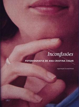 Capa do livro 'Inconfissões – Fotobiografia de Ana Cristina Cesar'