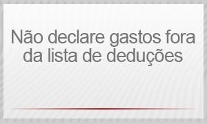 Selo -Não declare gastos fora da lista de deduções (Foto: G1)