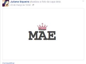 Foto de capa de Juliana é imagem com a palavra mãe (Foto: Reprodução/Facebook)