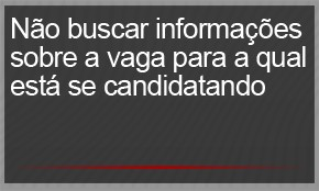 Não buscar informações sobre a vaga para a qual está se candidatando (Foto: G1)