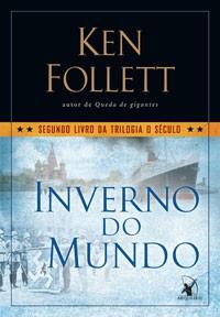 Inverno do Mundo (editora Arqueiro, 880 páginas, R$ 59,90, tradução de Fernanda Abreu) (Foto: Reprodução)