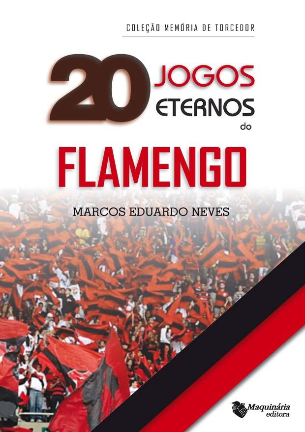 Capa livro 20 jogos eternos do Flamengo Marcos Eduardo Neves (Foto: Divulgação)