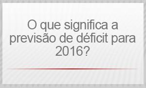 O que significa a previsão de déficit para 2016? (Foto: G1)