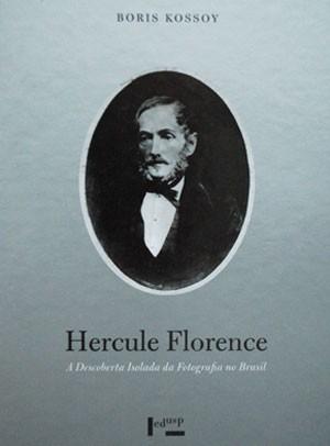 'Hercule Florence - A descoberta isolada da fotografia no Brasil', de Boris Kossoy (Foto: Divulgação)