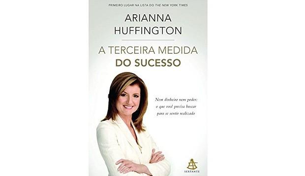 Capa do livro A Terceira Medida do Sucesso: Nem Dinheiro Nem Poder, de Arianna Huffington (Foto: Divulgação)