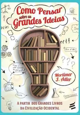 Como pensar sobre as grandes ideias (Foto: Divulgação)
