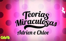 Teorias Miraculosas | Chloe e Adrien são irmãos?