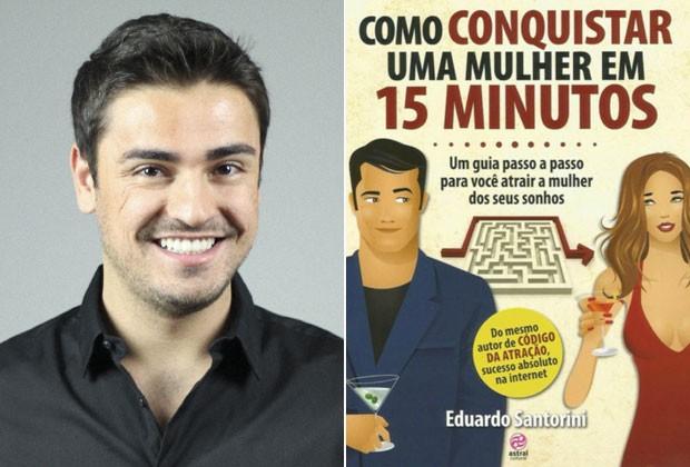 """O autor Eduardo Santorini e a capa do livro recém-lançado: """"O cara que manda várias mensagens ou liga muito a mulher pensa: 'ele tem algum problema'"""" (Foto: Divulgação)"""