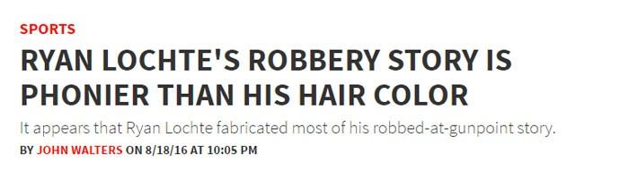 """A Newsweek afirma que a história criada por Ryan Lochte é mais falsa que a cor do cabelo do nadador e ironiza as versões contadas pelos atletas sobre o suposto roubo no Rio de Janeiro. Afirma que, na semana passada, Lochte havia prometido que, junto com o nadador recordista Michael Phelps, representaria os Estados Unidos na Olimpíada de Tóquio, daqui a quatro anos. Mas, """"depois desse drama"""", seus fãs estariam indiferentes a isso."""