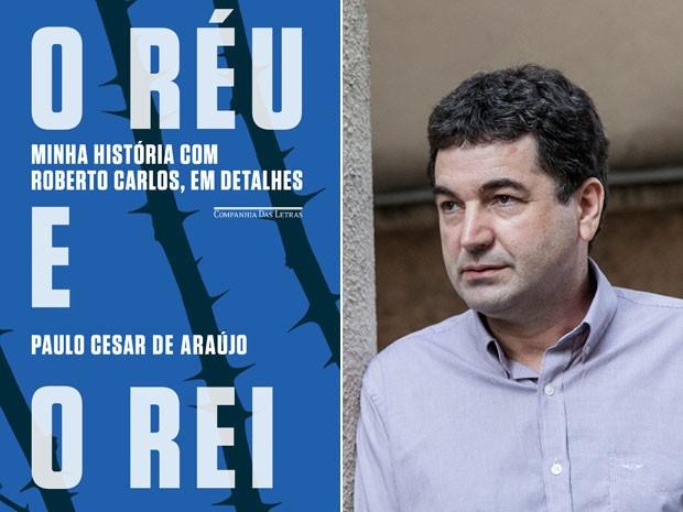 Capa de 'O réu e o rei' e o autor da obra, Paulo Cesar de Araújo (Foto: Divulgação e Bel Pedrosa/Divulgação)