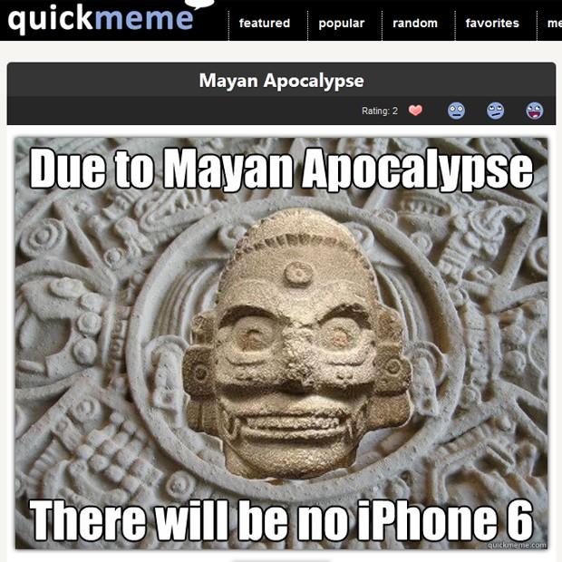 Meme 'apocalipse maia' diz: 'Devido ao apocalipse maia... não haverá iPhone 6' (Foto: Reprodução)