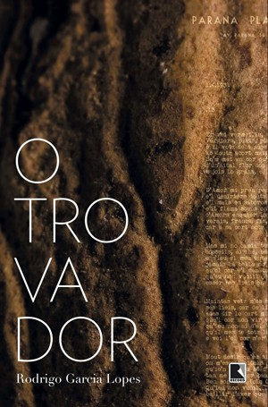"""""""O trovador"""", livro de Rodrigo Garcia Lopes"""