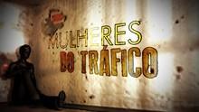 Mulheres do Tráfico (Foto: Reprodução)