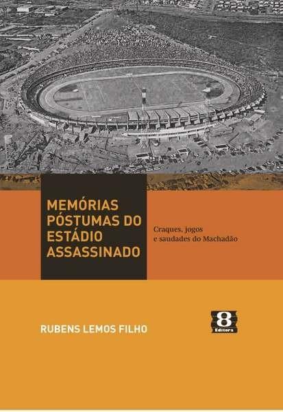 """BLOG: Jornalista lança livro """"Memórias Póstumas do Estádio Assassinado"""" em novembro"""