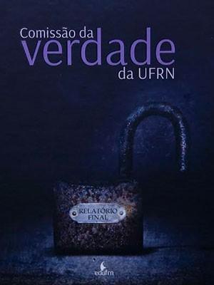 Relatório será lançado nesta quarta-feira na UFRN (Foto: Divulgação/Comissão da Verdade da UFRN)