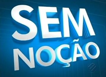 Logo Sem Noção  (Foto: Reprodução/TV Liberal)