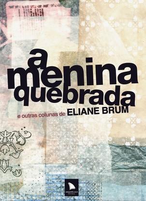 A menina quebrada – e outras colunas de Eliane Brum (Foto: Divulgação)
