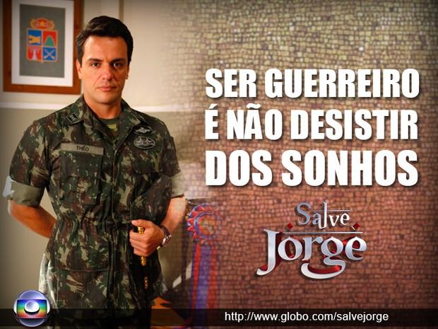 Salve, Théo! Ser guerreiro é... (Foto: Salve Jorge / TV Globo)