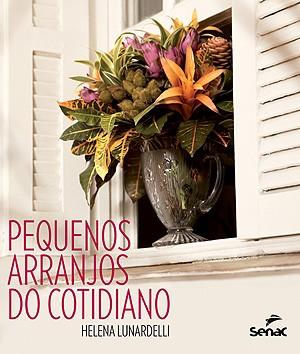 O livro Pequenos arranjos do cotidiano, da florista Helena Lunardelli (Foto: Divulgação)