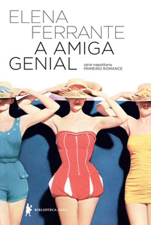 'A amiga genial', primeiro dos quatro volumes da 'Série Napolitana', da autora italiana Elena Ferrante (Foto: Divulgação/Biblioteca Azul)