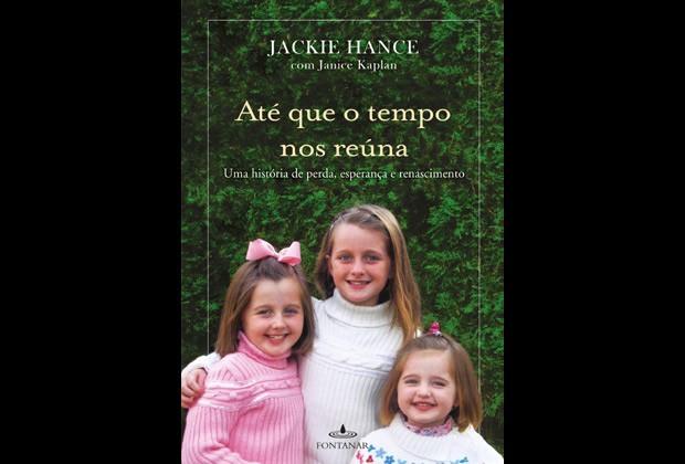 """Capa do livro """"Até que o Tempo Nos Reúna"""", em que Jackie Hance relata a tragédia que mudou completamente sua vida e como superou a perda das três filhas (Foto: Divulgação)"""