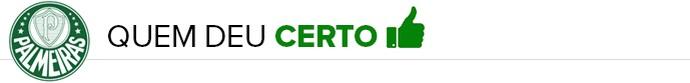 Palmeiras - QUEM DEU CERTO (Foto: infoesporte)