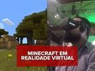 'Minecraft' do Oculus Rift recria mundo do jogo na realidade virtual; G1 jogou