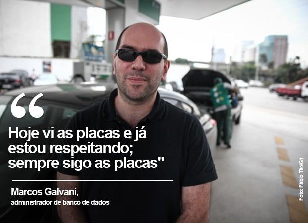 Marcos Galvani, administrador de banco de dados: 'Hoje vi as placas e já estou respeitando; sempre sigo as placas' (Foto: Fábio Tito/G1)