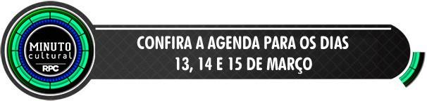 Minuto Cultural da RPC dos dias 13, 14 e 15 de Março (Foto: Divulgação/RPC)