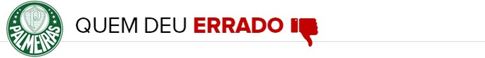 Palmeiras - QUEM DEU ERRADO (Foto: infoesporte)