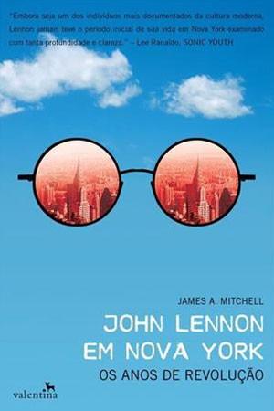 Capa do livro John Lennon em Nova York – Os anos de revolução, do jornalista James A.Mitchell