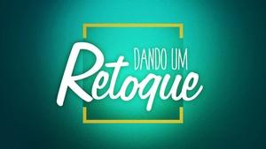 Dando um Retoque logo nova (Foto: TV Globo)