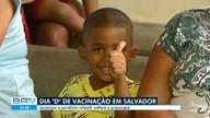 """Dia """"D"""" de vacinação contra a pólio e o sarampo acontece neste sábado (18) em Salvador"""