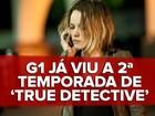 'True detective' muda elenco e trama, mas continua tenso: G1 já viu 2º ano