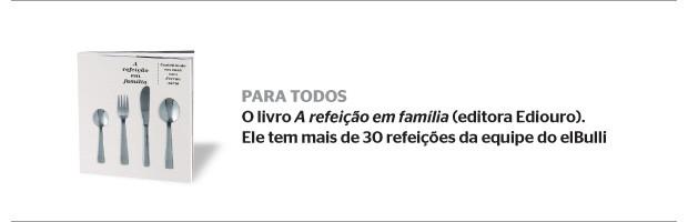PARA TODOS O livro A refeição em família (editora Ediouro). Ele tem mais de 30 refeições da equipe  do elBulli  (Foto: divulgação)