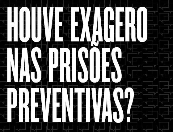 Debates e Provocações - Houve exagero nas prisões preventivas? (Foto: Revista ÉPOCA)