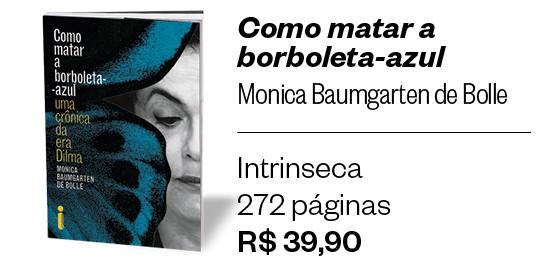 Como matar a borboleta azul? Uma crônica da era Dilma  (Foto: Divulgação)