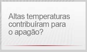 Altas temperaturas contribuíram para o apagão? (Foto: G1)