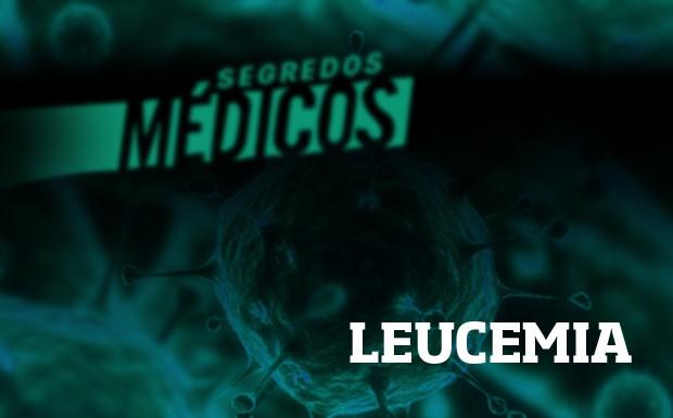 Leucemia - Segredos Mdicos (Foto: Divulgao)